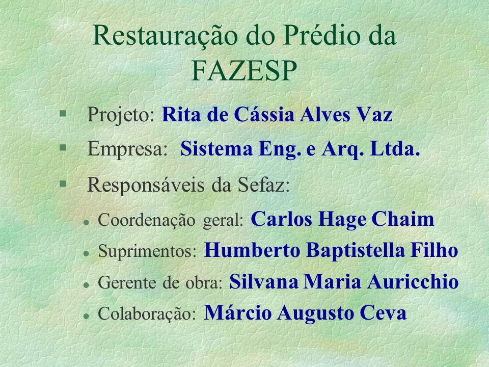 Restauração do Prédio da FAZESP § Projeto: Rita de Cássia Alves Vaz § Empresa: Sistema Eng. e Arq. Ltda. § Responsáveis da Sefaz: l Coordenação geral: