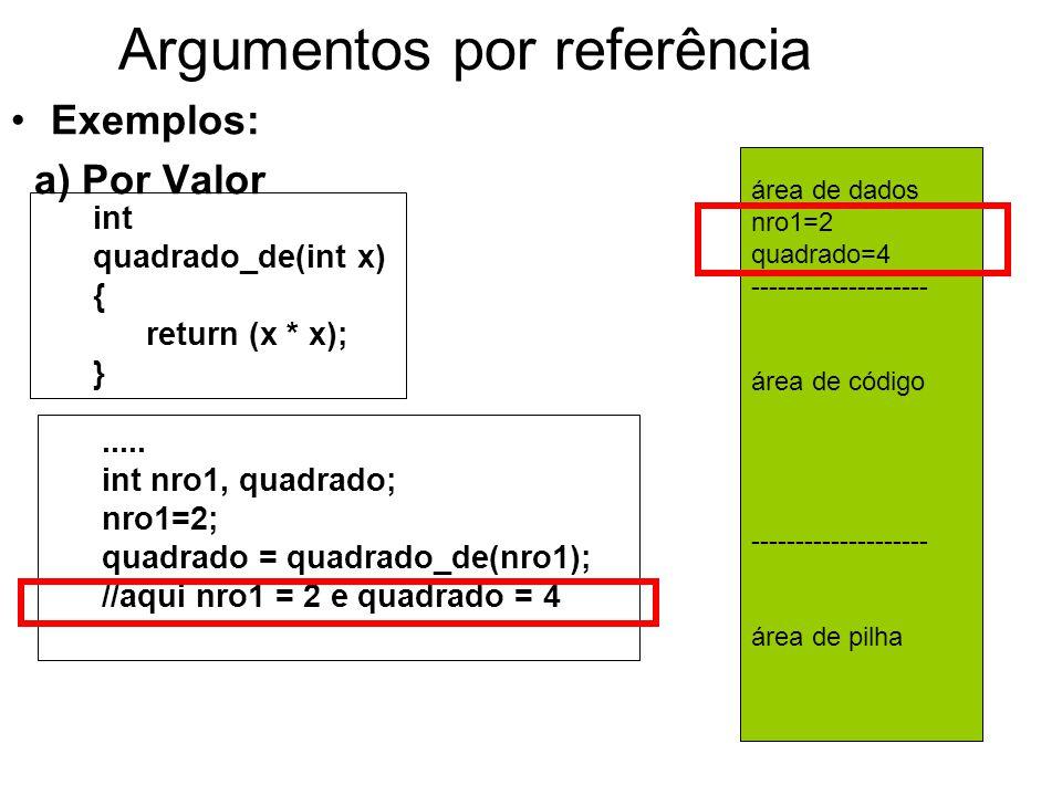 Argumentos por referência Exemplos: a) Por Valor.....