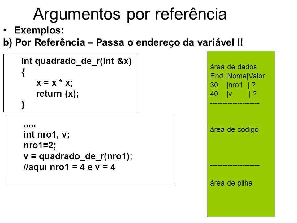 Argumentos por referência Exemplos: b) Por Referência – Passa o endereço da variável !.