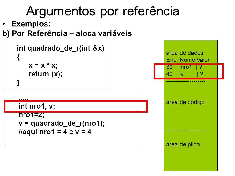 Argumentos por referência Exemplos: b) Por Referência – aloca variáveis int quadrado_de_r(int &x) { x = x * x; return (x); }.....