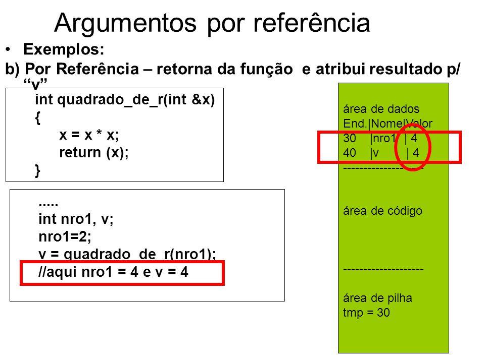 Argumentos por referência Exemplos: b) Por Referência – retorna da função e atribui resultado p/ v int quadrado_de_r(int &x) { x = x * x; return (x); }.....