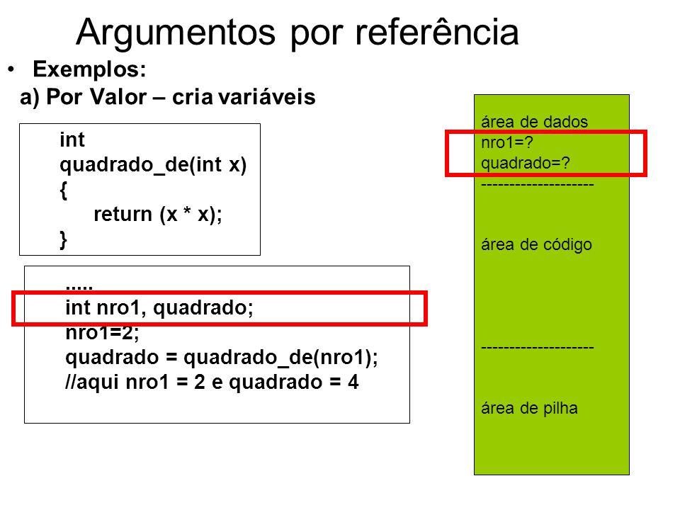 Argumentos por referência Exemplos: a) Por Valor – cria variáveis.....