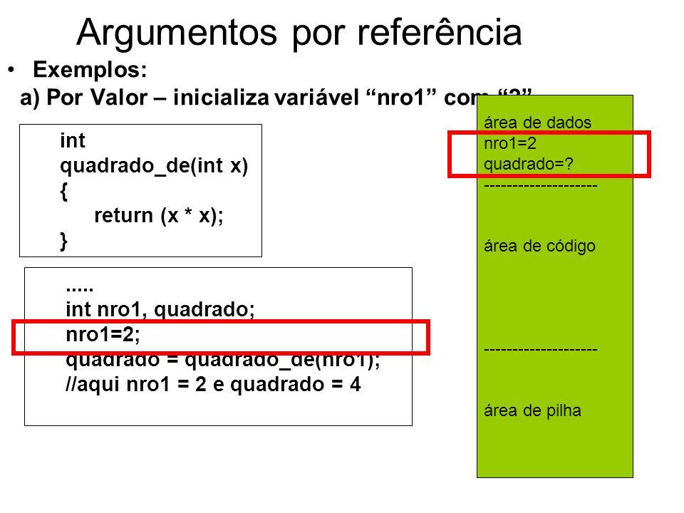 Argumentos por referência Exemplos: a) Por Valor – inicializa variável nro1 com 2 .....