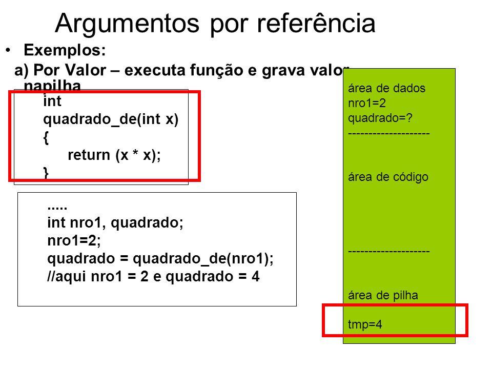 Argumentos por referência Exemplos: a) Por Valor – executa função e grava valor napilha.....