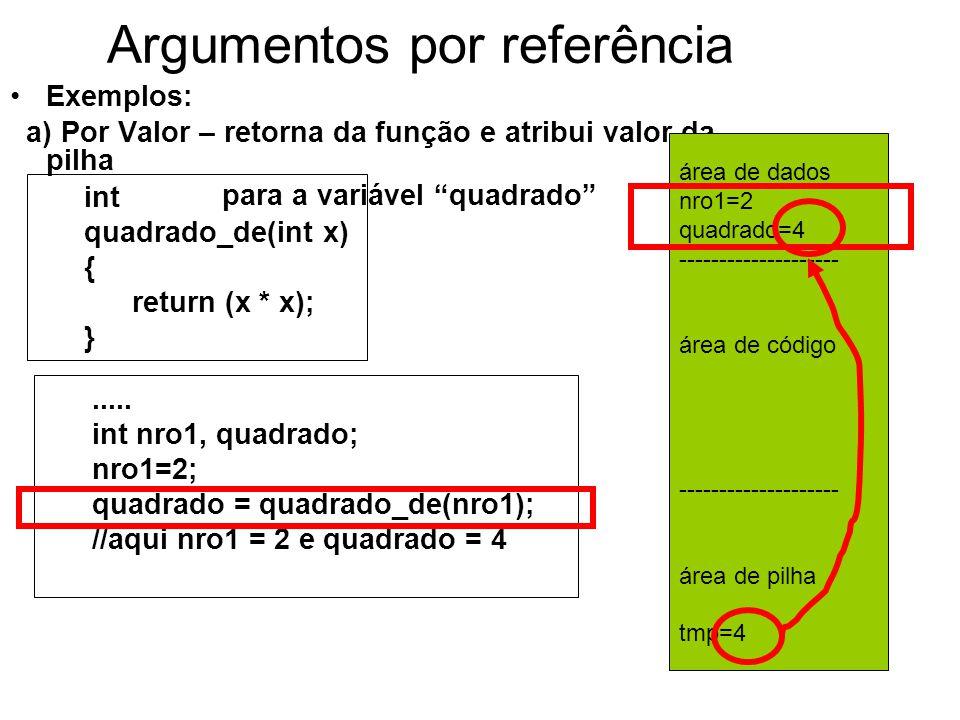 Argumentos por referência Exemplos: a) Por Valor – retorna da função e atribui valor da pilha para a variável quadrado .....