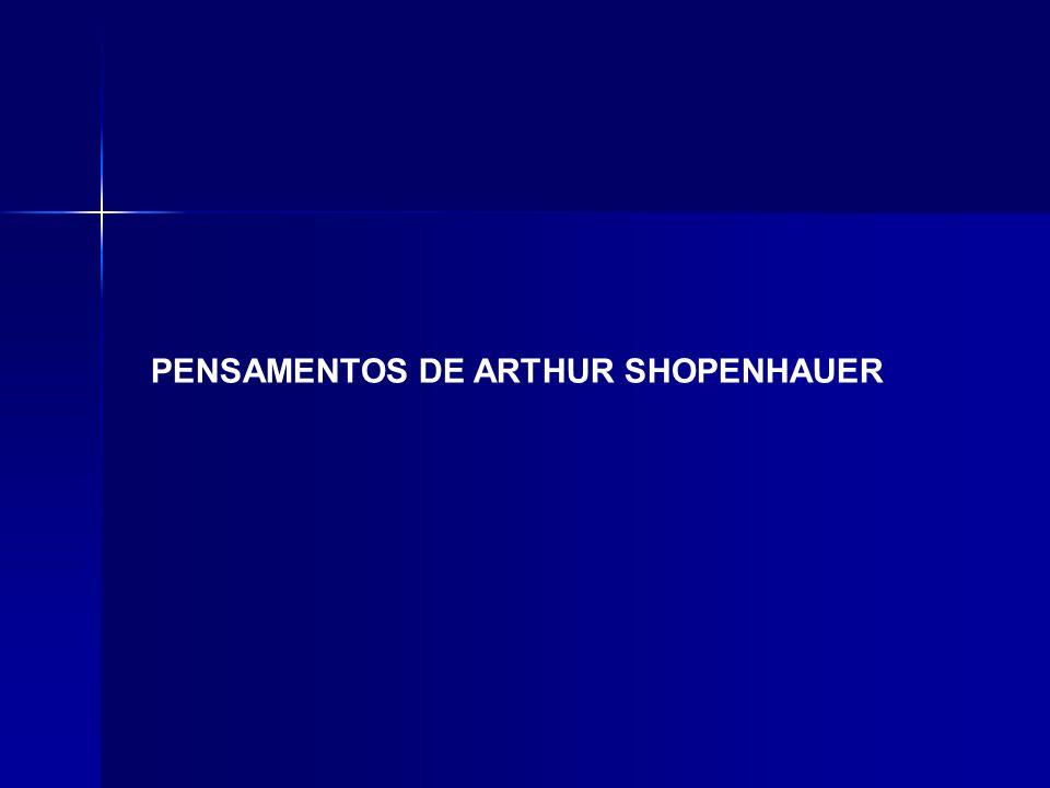 PENSAMENTOS DE ARTHUR SHOPENHAUER