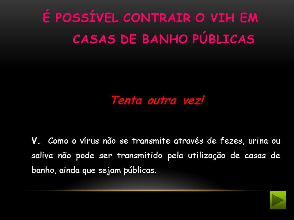 O VIH NÃO É PASSADO ATRAVÉS DA TOSSE OU ESPIRROS Tenta outra vez.