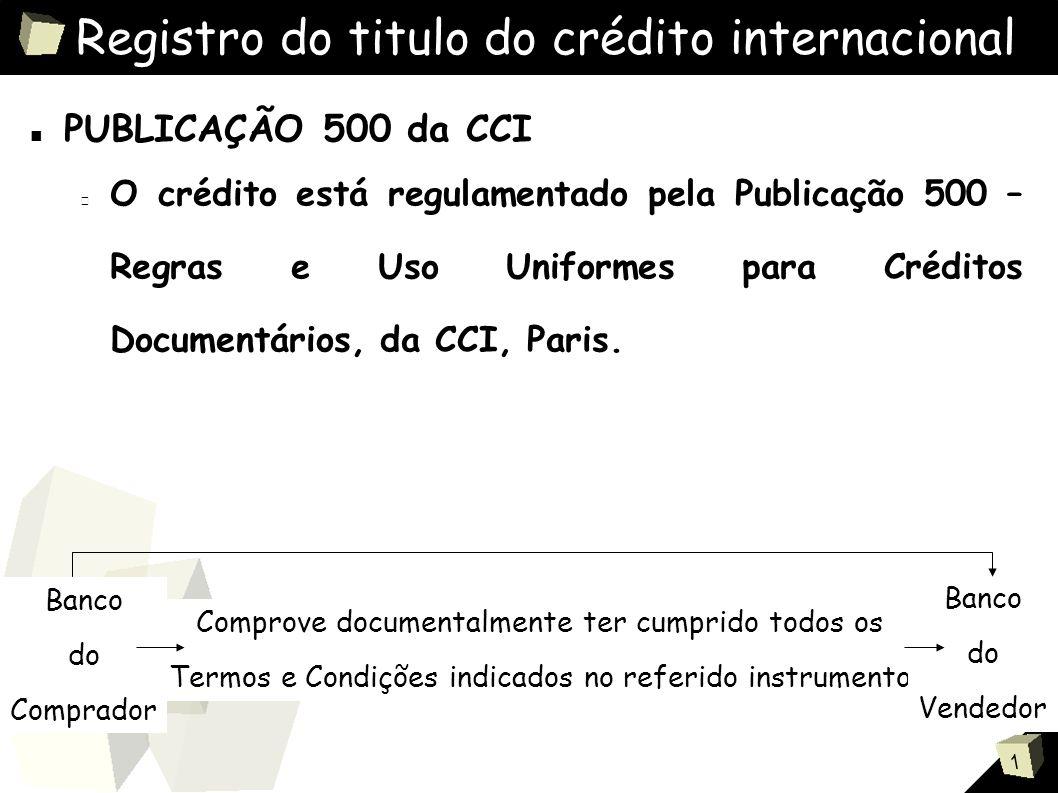 1 Registro do titulo do crédito internacional ■ PUBLICAÇÃO 500 da CCI Regulamenta apenas três tipos de documentos a saber: A) Fatura Comercial (Invoice).