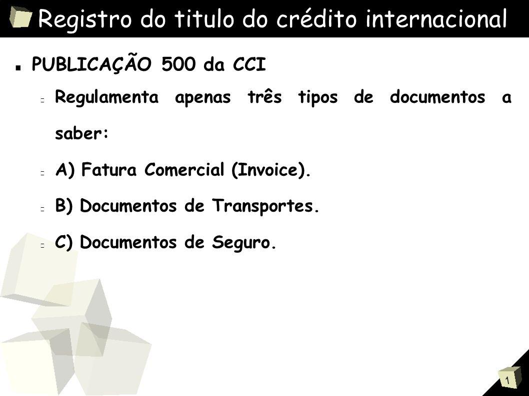 1 Registro do titulo do crédito internacional ■ PUBLICAÇÃO 500 da CCI Fatura Comercial (Invoice).