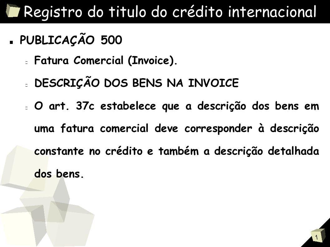 1 Registro do titulo do crédito internacional ■ PUBLICAÇÃO 500 Fatura Comercial (Invoice).