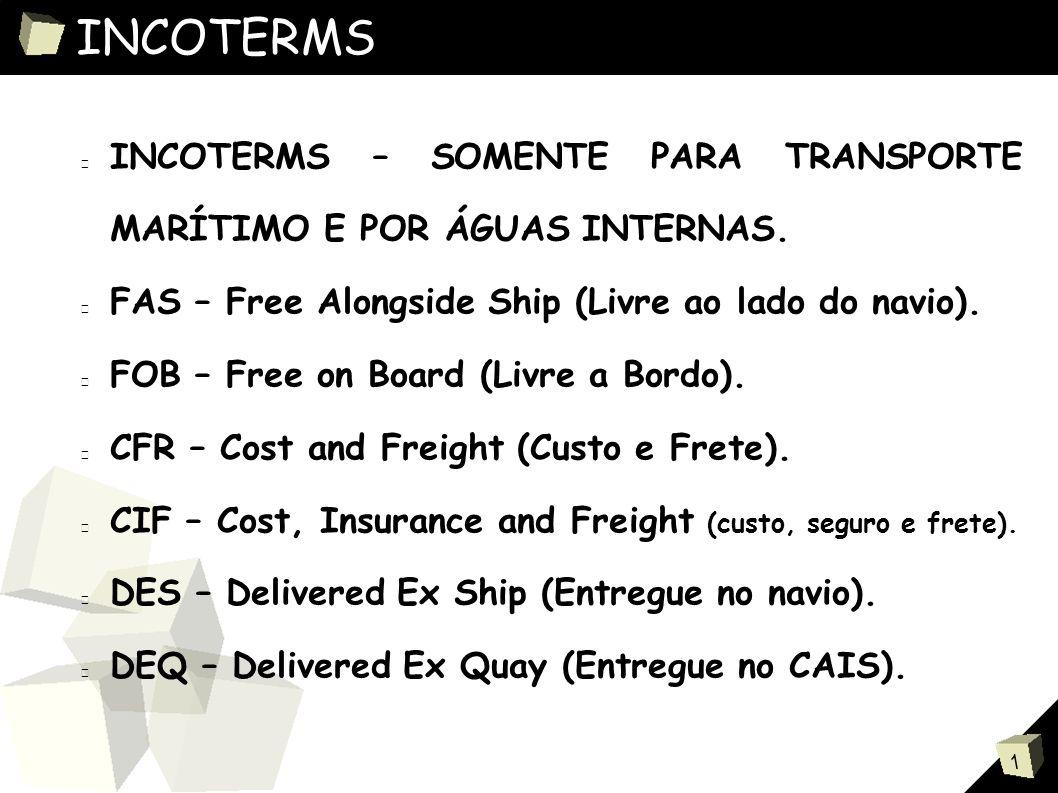 1 INCOTERMS ■ PARA QUALQUER MODALIDADE DE TRANSPORTE, INCLUSIVE INTERMODAL.