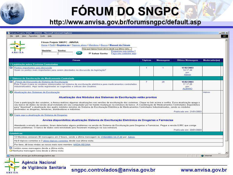 Agência Nacional de Vigilância Sanitária www.anvisa.gov.brsngpc.controlados@anvisa.gov.br FÓRUM DO SNGPC http://www.anvisa.gov.br/forumsngpc/default.a