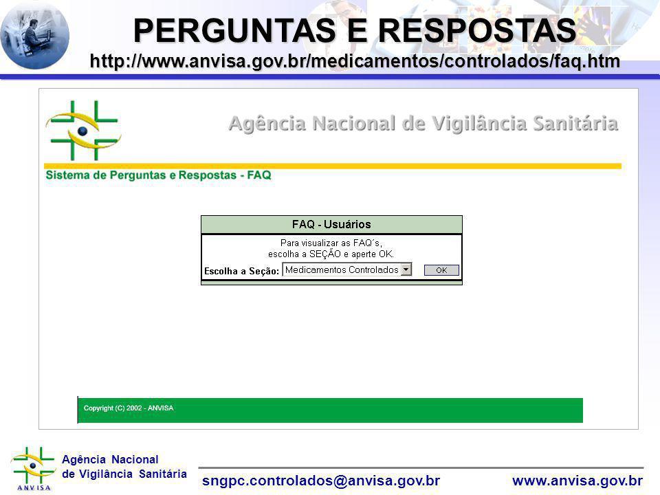 Agência Nacional de Vigilância Sanitária www.anvisa.gov.brsngpc.controlados@anvisa.gov.br PERGUNTAS E RESPOSTAS http://www.anvisa.gov.br/medicamentos/