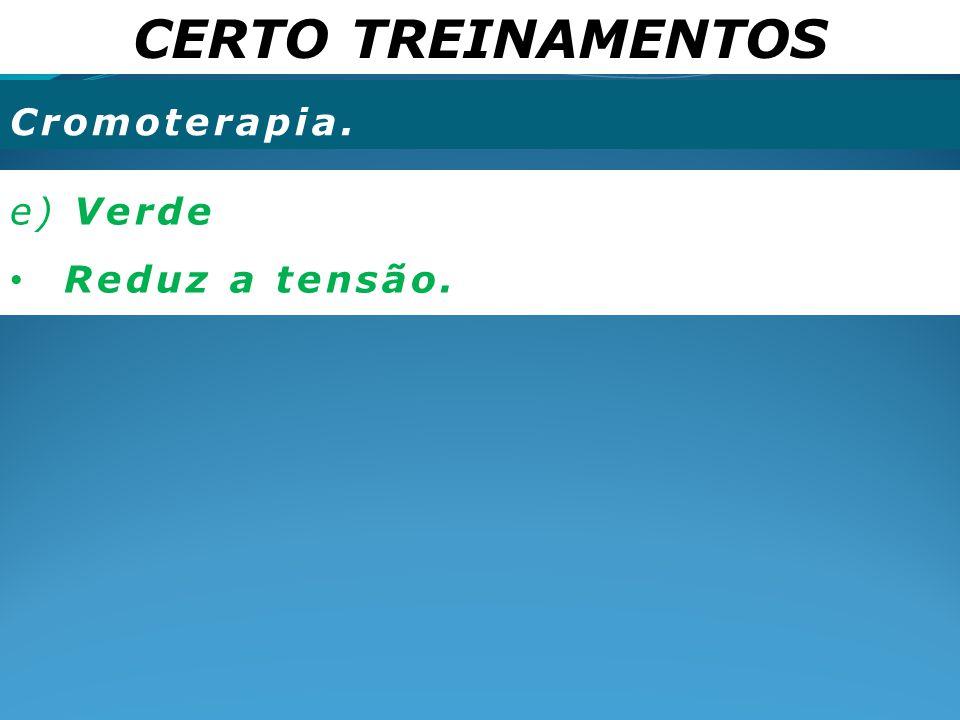 CERTO TREINAMENTOS Cromoterapia. e) Verde Reduz a tensão.