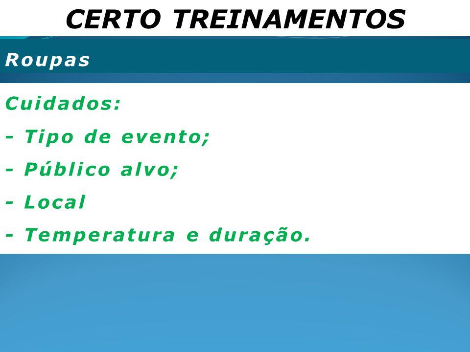 CERTO TREINAMENTOS Roupas Cuidados: - Tipo de evento; - Público alvo; - Local - Temperatura e duração.
