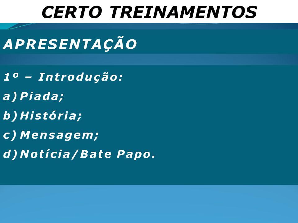 CERTO TREINAMENTOS APRESENTAÇÃO 1º – Introdução: a)Piada; b)História; c)Mensagem; d)Notícia/Bate Papo.