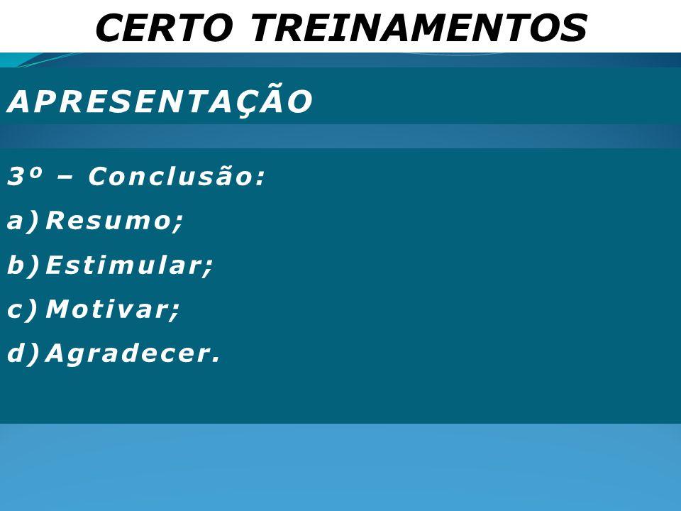CERTO TREINAMENTOS APRESENTAÇÃO 3º – Conclusão: a)Resumo; b)Estimular; c)Motivar; d)Agradecer.