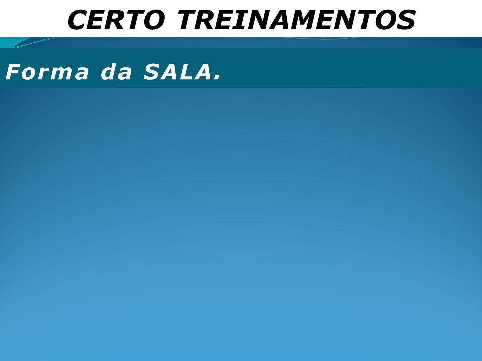 CERTO TREINAMENTOS Forma da SALA.