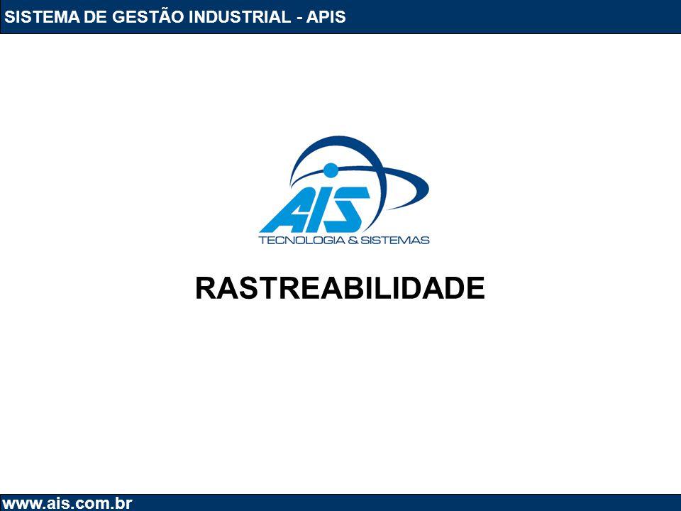 SISTEMA DE GESTÃO INDUSTRIAL - APIS www.ais.com.br RASTREABILIDADE TODA RASTREABILIDADE DO SISTEMA ESTA PREPARADA TAMBÉM PARA CONTROLE POR DNA.
