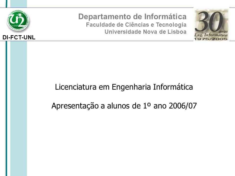 DI-FCT-UNL Departamento de Informática Faculdade de Ciências e Tecnologia Universidade Nova de Lisboa Licenciatura em Engenharia Informática Apresentação a alunos de 1º ano 2006/07