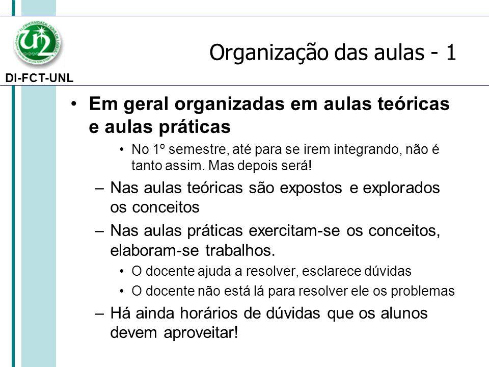 DI-FCT-UNL Organização das aulas - 1 Em geral organizadas em aulas teóricas e aulas práticas No 1º semestre, até para se irem integrando, não é tanto