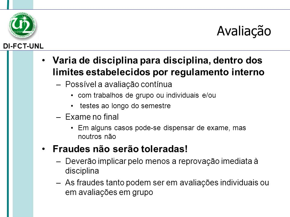 DI-FCT-UNL Avaliação Varia de disciplina para disciplina, dentro dos limites estabelecidos por regulamento interno –Possível a avaliação contínua com