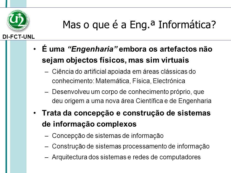 """DI-FCT-UNL Mas o que é a Eng.ª Informática? É uma """"Engenharia"""" embora os artefactos não sejam objectos físicos, mas sim virtuais –Ciência do artificia"""