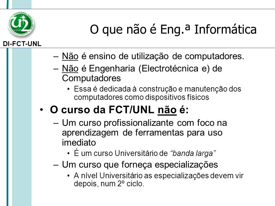 DI-FCT-UNL O que não é Eng.ª Informática –Não é ensino de utilização de computadores.