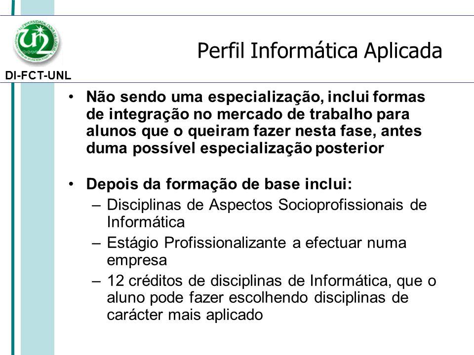 DI-FCT-UNL Perfil Informática Aplicada Não sendo uma especialização, inclui formas de integração no mercado de trabalho para alunos que o queiram faze