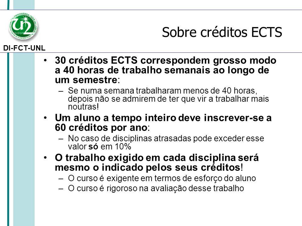 DI-FCT-UNL Sobre créditos ECTS 30 créditos ECTS correspondem grosso modo a 40 horas de trabalho semanais ao longo de um semestre: –Se numa semana trab