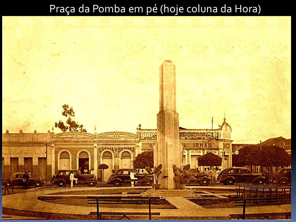 Praça da Pomba em pé (hoje coluna da Hora)