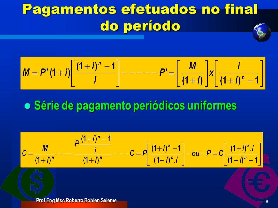 Prof Eng Msc Roberto Bohlen Seleme 17 Pagamentos efetuados no final do período O montante portanto é a soma dos n termos de uma progressão geométrica cujo primeiro termo é P e a razão (1+i).