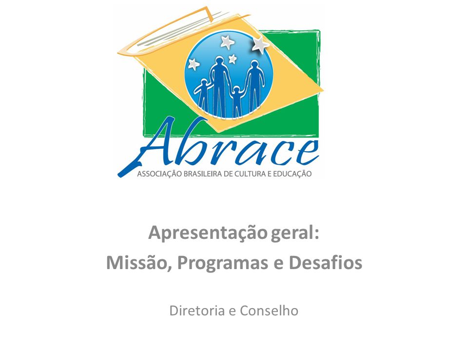 Apresentação geral: Missão, Programas e Desafios Diretoria e Conselho