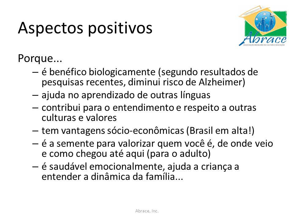 Aspectos positivos Porque... – é benéfico biologicamente (segundo resultados de pesquisas recentes, diminui risco de Alzheimer) – ajuda no aprendizado