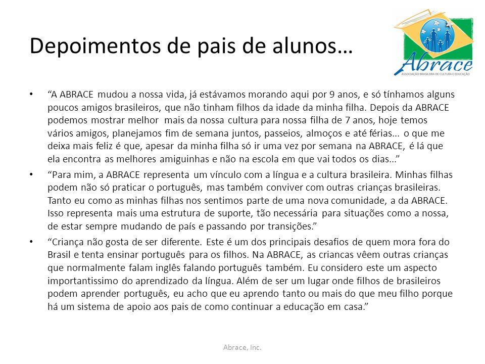 Depoimentos de pais de alunos… A ABRACE mudou a nossa vida, já estávamos morando aqui por 9 anos, e só tínhamos alguns poucos amigos brasileiros, que não tinham filhos da idade da minha filha.