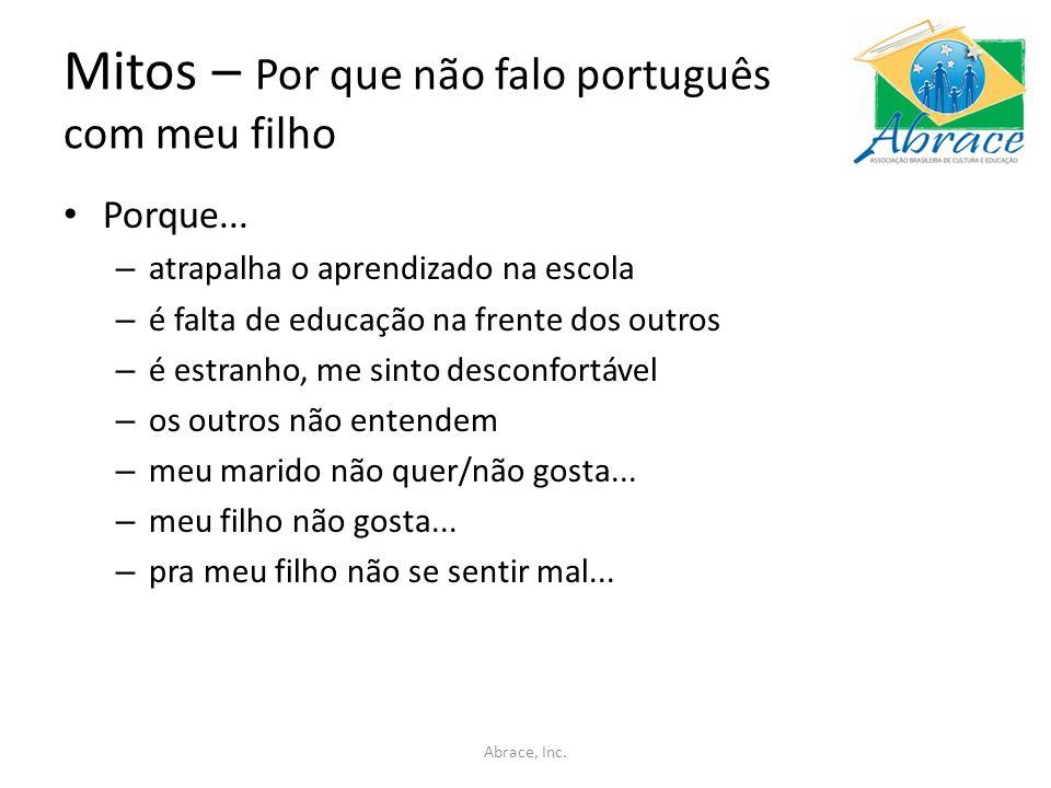 Mitos – Por que não falo português com meu filho Porque... – atrapalha o aprendizado na escola – é falta de educação na frente dos outros – é estranho