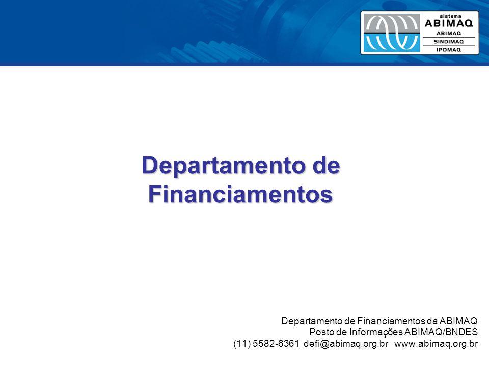 Departamento de Financiamentos Departamento de Financiamentos Departamento de Financiamentos da ABIMAQ Posto de Informações ABIMAQ/BNDES (11) 5582-6361 defi@abimaq.org.br www.abimaq.org.br