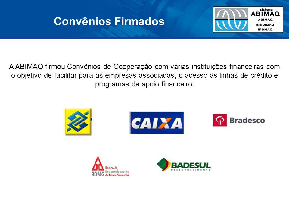 A ABIMAQ firmou Convênios de Cooperação com várias instituições financeiras com o objetivo de facilitar para as empresas associadas, o acesso às linhas de crédito e programas de apoio financeiro: Convênios Firmados