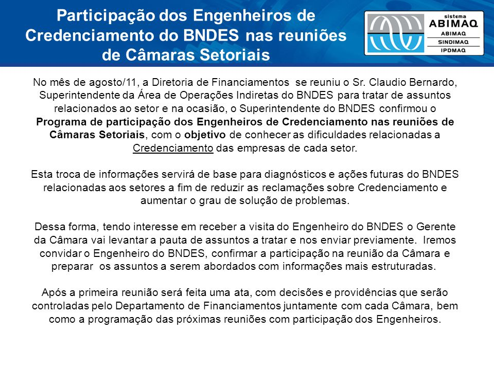 Participação dos Engenheiros de Credenciamento do BNDES nas reuniões de Câmaras Setoriais No mês de agosto/11, a Diretoria de Financiamentos se reuniu o Sr.