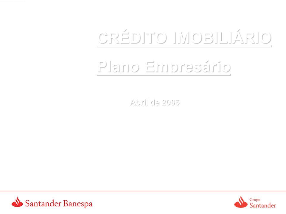 CRÉDITO IMOBILIÁRIO Plano Empresário Abril de 2006 Abril de 2006