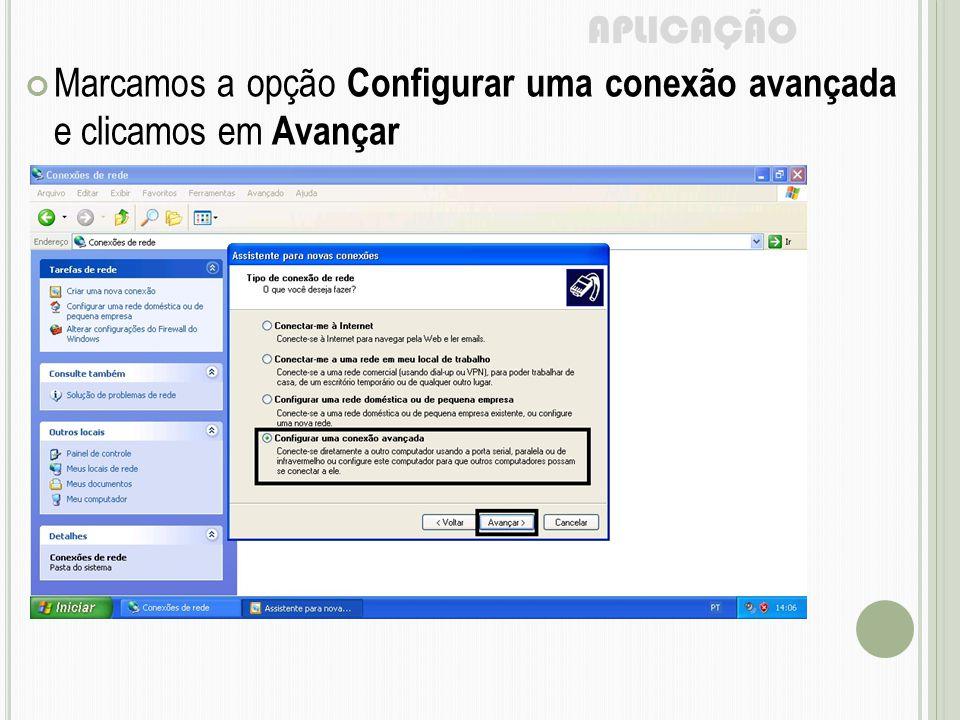 APLICAÇÃO Marcamos a opção Configurar uma conexão avançada e clicamos em Avançar