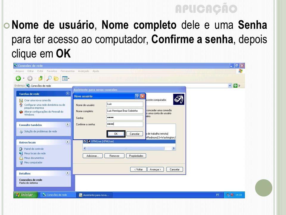 APLICAÇÃO Nome de usuário, Nome completo dele e uma Senha para ter acesso ao computador, Confirme a senha, depois clique em OK