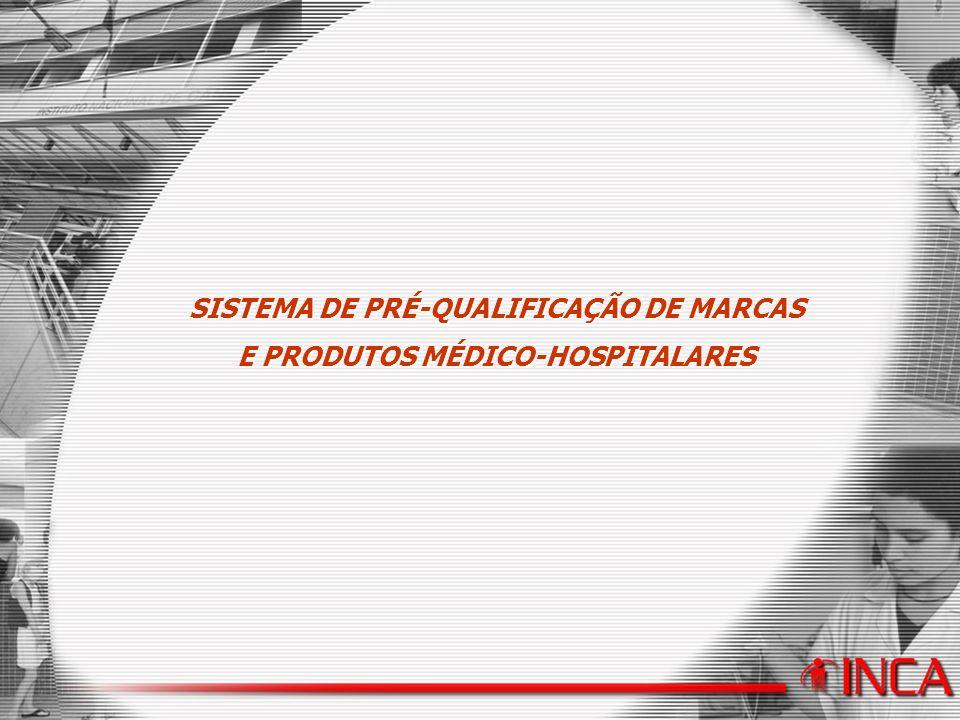 Sistema de Pré-qualificação de Marcas e Produtos Médico-hospitalares SISTEMA DE PRÉ-QUALIFICAÇÃO DE MARCAS E PRODUTOS MÉDICO-HOSPITALARES
