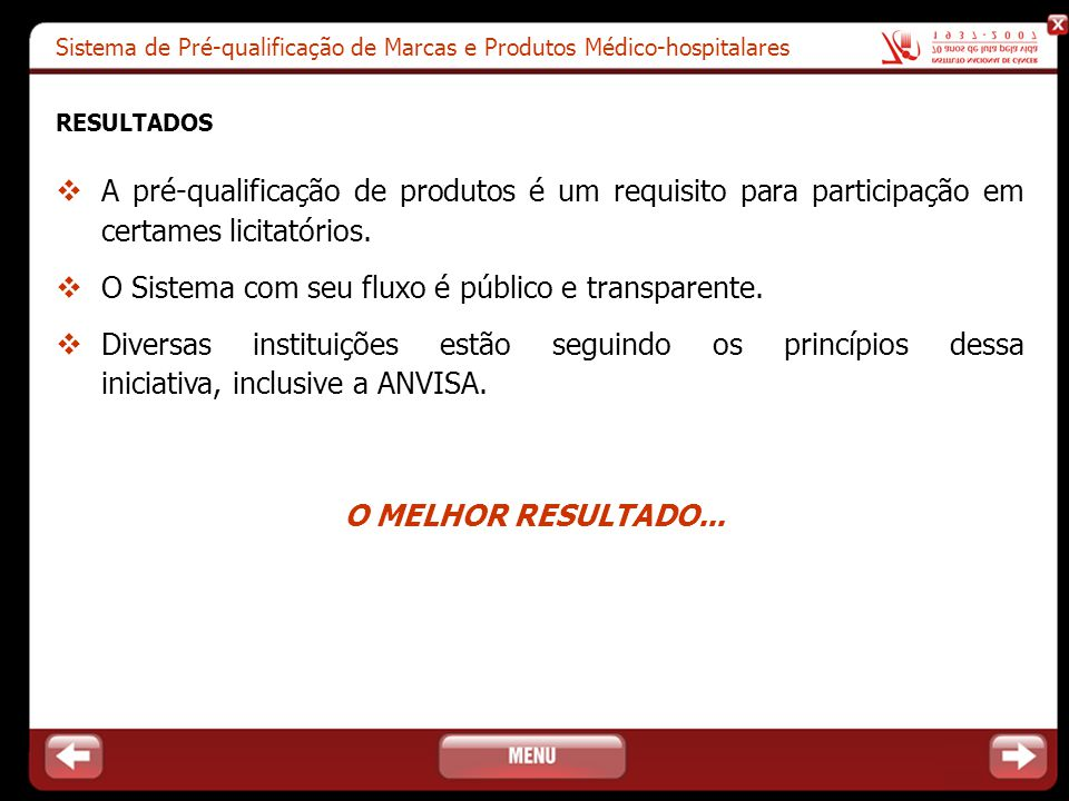 Sistema de Pré-qualificação de Marcas e Produtos Médico-hospitalares RESULTADOS  A pré-qualificação de produtos é um requisito para participação em c