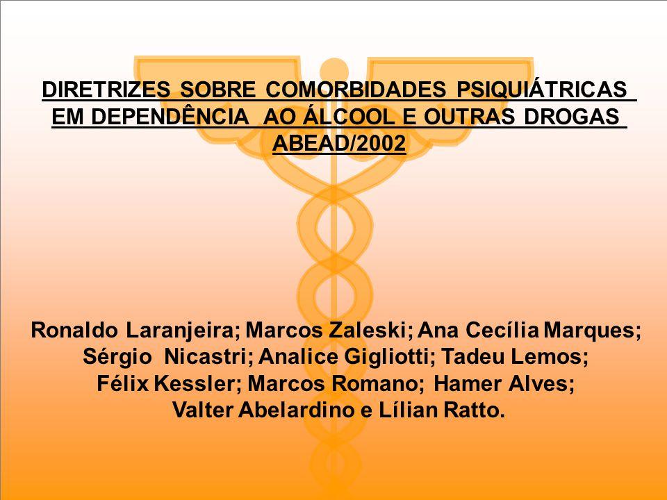 DIRETRIZES SOBRE COMORBIDADES PSIQUIÁTRICAS EM DEPENDÊNCIA AO ÁLCOOL E OUTRAS DROGAS ABEAD/2002 Ronaldo Laranjeira; Marcos Zaleski; Ana Cecília Marque