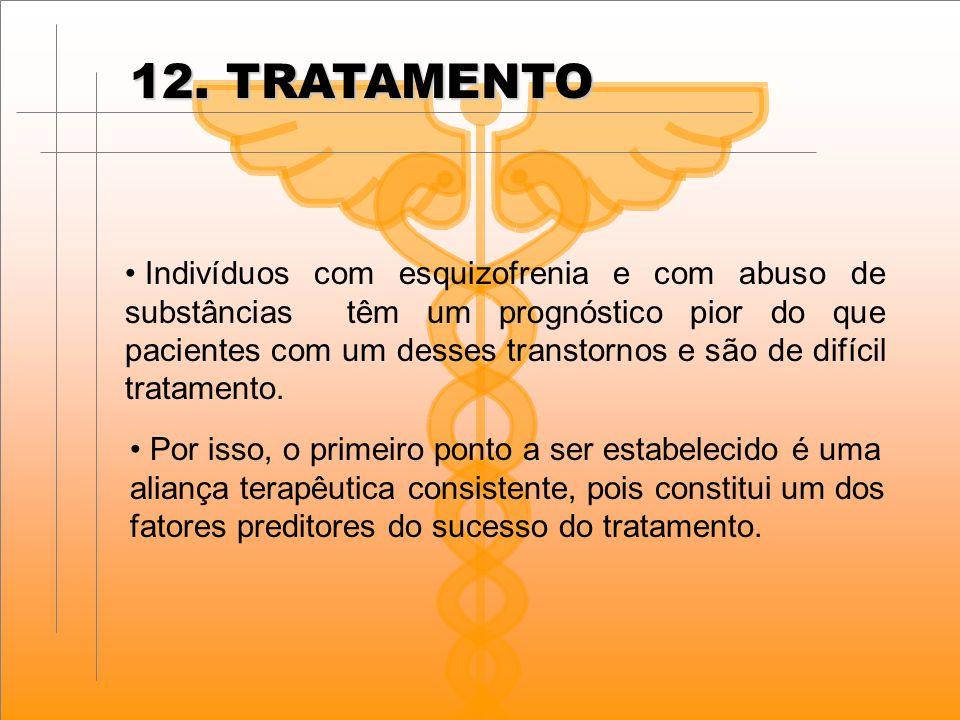 12. TRATAMENTO Indivíduos com esquizofrenia e com abuso de substâncias têm um prognóstico pior do que pacientes com um desses transtornos e são de dif