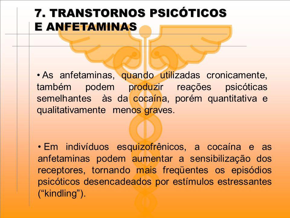 As anfetaminas, quando utilizadas cronicamente, também podem produzir reações psicóticas semelhantes às da cocaína, porém quantitativa e qualitativamente menos graves.