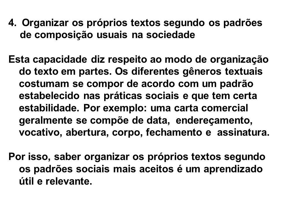 4. Organizar os próprios textos segundo os padrões de composição usuais na sociedade Esta capacidade diz respeito ao modo de organização do texto em p