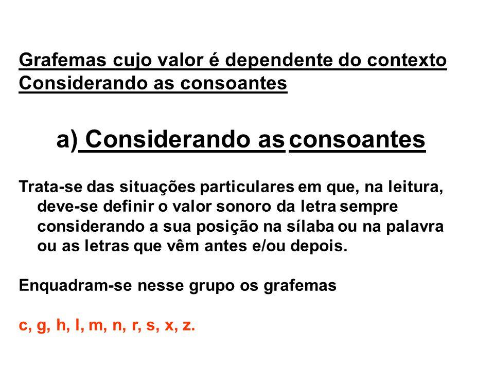 Grafemas cujo valor é dependente do contexto Considerando as consoantes a) Considerando as consoantes Trata-se das situações particulares em que, na l
