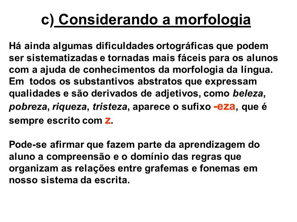 c) Considerando a morfologia Há ainda algumas dificuldades ortográficas que podem ser sistematizadas e tornadas mais fáceis para os alunos com a ajuda